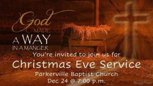 God Made A Way In A Manger. You're Invited to Join Us for Christmas Eve Service, Parkerville Baptist Church, Dec 24 @ 7:00 p.m.